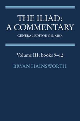 The Iliad: A Commentary: Volume 3: Books 9-12