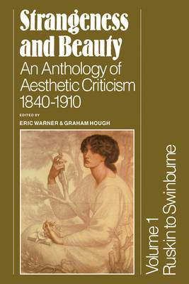 Strangeness and Beauty: Volume 1: Ruskin to Swinburne