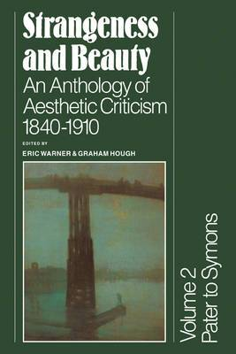 Strangeness and Beauty: Volume 2, Pater to Symons: An Anthology of Aesthetic Criticism 1840-1910