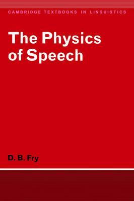 Cambridge Textbooks in Linguistics: The Physics of Speech