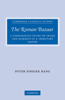 The Roman Bazaar: A Comparative Study of Trade and Markets in a Tributary Empire