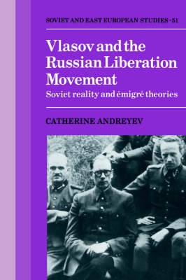 Vlasov and the Russian Liberation Movement: Soviet Reality and Emigre Theories