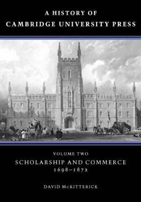 A History of Cambridge University Press: Volume 2: Scholarship and Commerce, 1698-1872