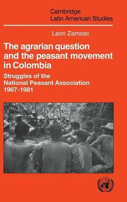The Agrarian Question and the Peasant Movement in Colombia: Struggles of the National Peasant Association, 1967-1981