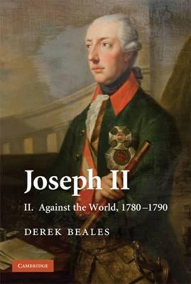 Joseph II: Volume 2, Against the World, 1780-1790: v. 2: Against the World, 1780-1790