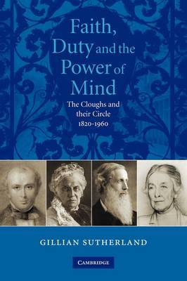 Faith, Duty, and the Power of Mind: The Cloughs and their Circle, 1820-1960