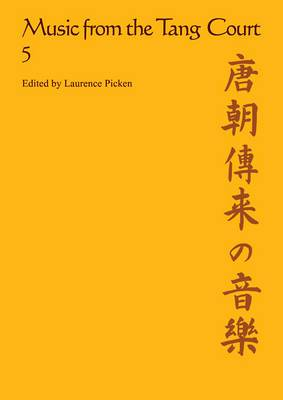 Music from the Tang Court: a Primary Study of Original, Unpublished, Sino-Japanese Manuscripts, Together with a Survey of Relevant Historical Sources, Both Chinese and Japanese and a Full Critical Commentary: v. 5