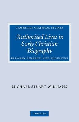 Authorised Lives in Early Christian Biography: Between Eusebius and Augustine