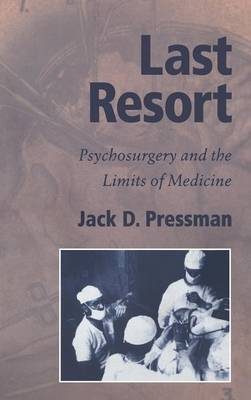 Cambridge Studies in the History of Medicine: Last Resort: Psychosurgery and the Limits of Medicine