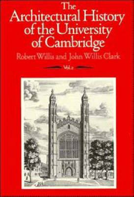 The Architectural History of the University of Cambridge and of the Colleges of Cambridge and Eton: v. 2