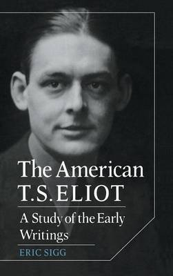 The American T. S. Eliot: A Study of the Early Writings