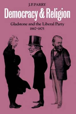 Democracy and Religion: Gladstone and the Liberal Party 1867-1875