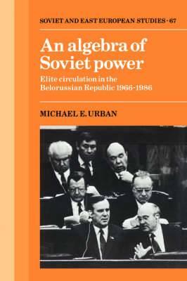 An Algebra of Soviet Power: Elite Circulation in the Belorussian Republic 1966 - 86
