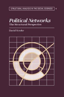 Structural Analysis in the Social Sciences: Series Number 4: Political Networks: The Structural Perspective