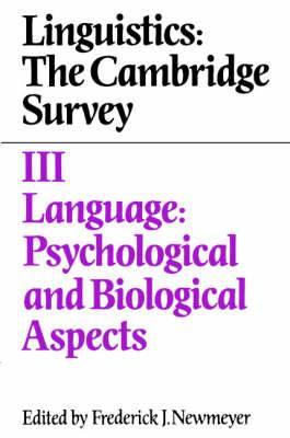 Linguistics: The Cambridge Survey: Volume 3, Language: Psychological and Biological Aspects: The Cambridge Survey: v. 3: Language - Psychological and Biological Aspects