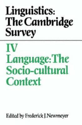 Linguistics: The Cambridge Survey: Volume 4: Language: The Socio-Cultural Context