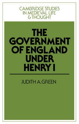 Cambridge Studies in Medieval Life and Thought: Fourth Series: Series Number 3: The Government of England under Henry I