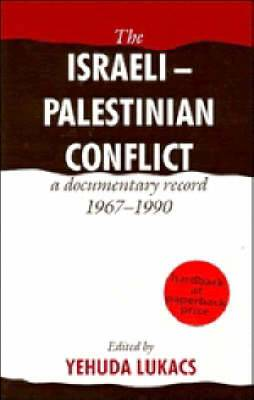 The Israeli-Palestinian Conflict: A Documentary Record, 1967-1990