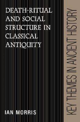 Key Themes in Ancient History: Death-Ritual and Social Structure in Classical Antiquity