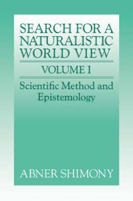 The Search for a Naturalistic World View: v. 1: Scientific Method and Epistemology