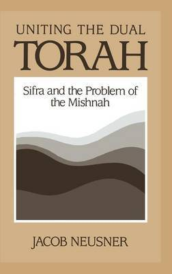 Uniting the Dual Torah: Sifra and the Problem of the Mishnah