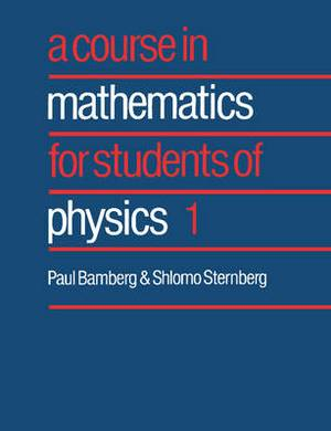 A Course in Mathematics for Students of Physics: v. 1