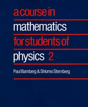 A Course in Mathematics for Students of Physics: v. 2