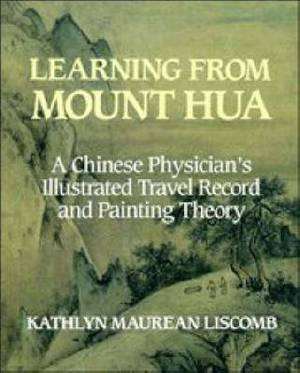 Learning from Mount Hua: A Chinese Physician's Illustrated Travel Record and Painting Theory