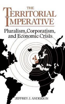 The Territorial Imperative: Pluralism, Corporatism and Economic Crisis