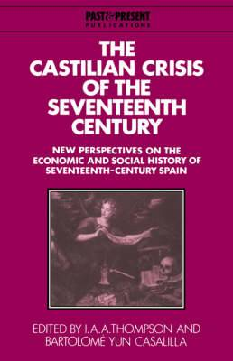 The Castilian Crisis of the Seventeenth Century: New Perspectives on the Economic and Social History of Seventeenth-Century Spain