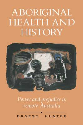 Aboriginal Health and History: Power and Prejudice in Remote Australia