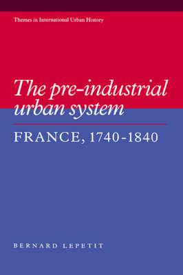 The Pre-industrial Urban System: France 1740-1840