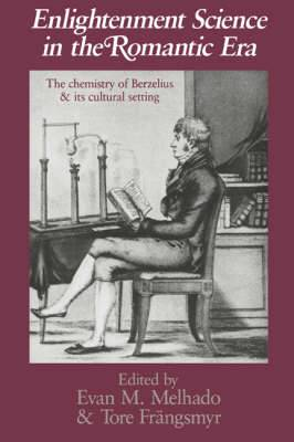 Enlightenment Science in the Romantic Era: The Chemistry of Berzelius and its Cultural Setting
