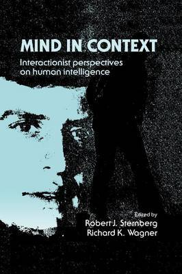 Mind in Context: Interactionist Perspectives on Human Intelligence