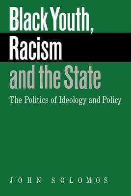 Black Youth, Racism and the State: The Politics of Ideology and Policy