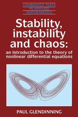 Cambridge Texts in Applied Mathematics: Series Number 11: Stability, Instability and Chaos: An Introduction to the Theory of Nonlinear Differential Equations
