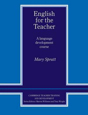 Cambridge Teacher Training and Development: English for the Teacher: A Language Development Course