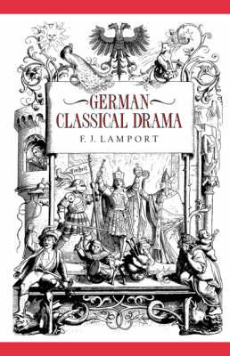 German Classical Drama: Theatre, Humanity and Nation 1750-1870