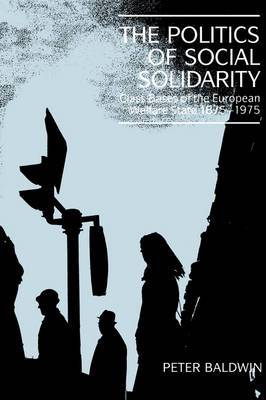 The Politics of Social Solidarity: Class Bases of the European Welfare State, 1875 -1975