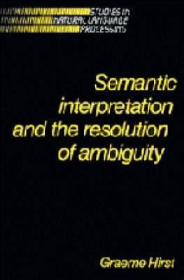 Semantic Interpretation and the Resolution of Ambiguity