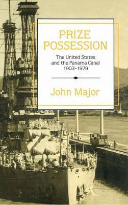 Prize Possession: The United States Government and the Panama Canal 1903-1979