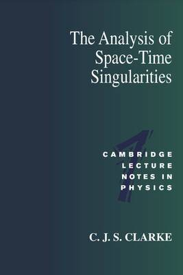 Cambridge Lecture Notes in Physics: Series Number 1: The Analysis of Space-Time Singularities
