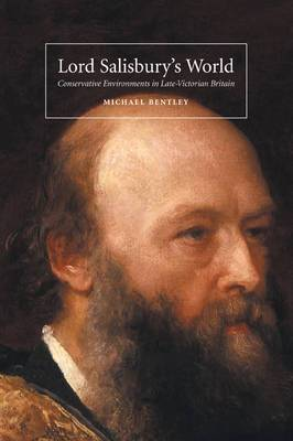Lord Salisbury's World: Conservative Environments in Late-Victorian Britain