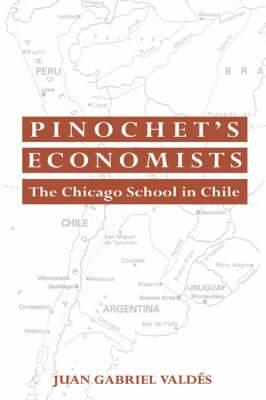 Historical Perspectives on Modern Economics: Pinochet's Economists: The Chicago School of Economics in Chile