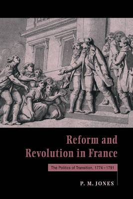 Reform and Revolution in France, 1774-1791: An Essay in the Politics of Transition
