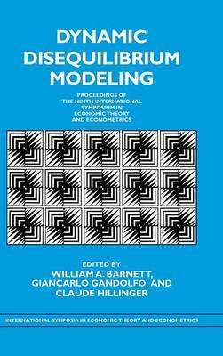 Dynamic Disequilibrium Modeling: Theory and Applications: Proceedings of the Ninth International Symposium in Economic Theory and Econometrics