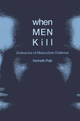 When Men Kill: Scenarios of Masculine Violence