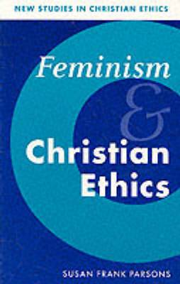New Studies in Christian Ethics: Series Number 8: Feminism and Christian Ethics