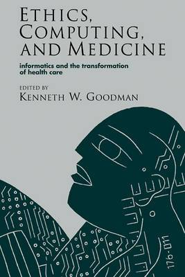 Ethics, Computing, and Medicine: Informatics and the Transformation of Health Care