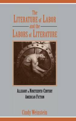 The Literature of Labor and the Labors of Literature: Allegory in Nineteenth-Century American Fiction